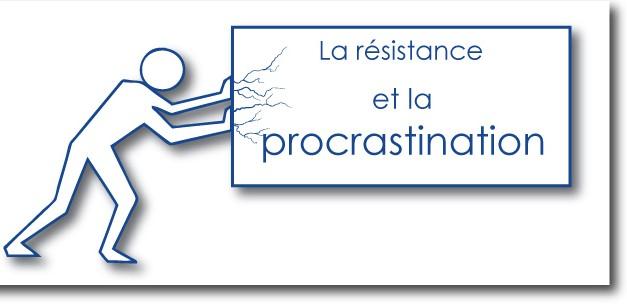 La résistance et la procrastination